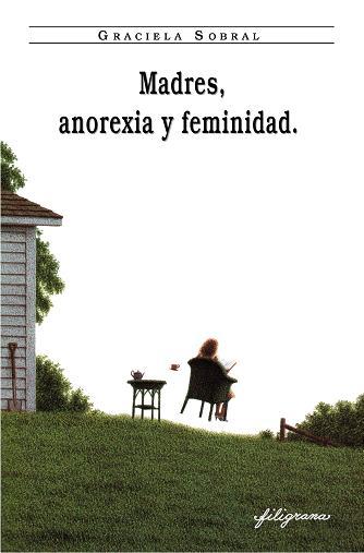 Graciela Sobral. Madres, anorexia y feminidad. 2011